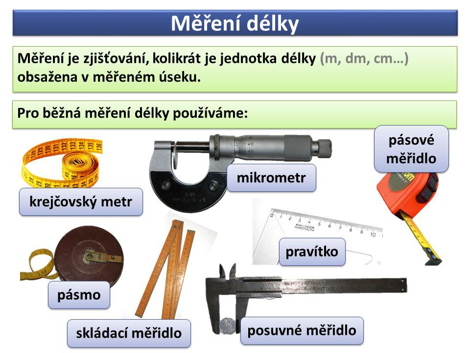 Měření délky Měření je zjišťování, kolikrát je jednotka délky (m, dm, cm…) obsažena v měřeném úseku.