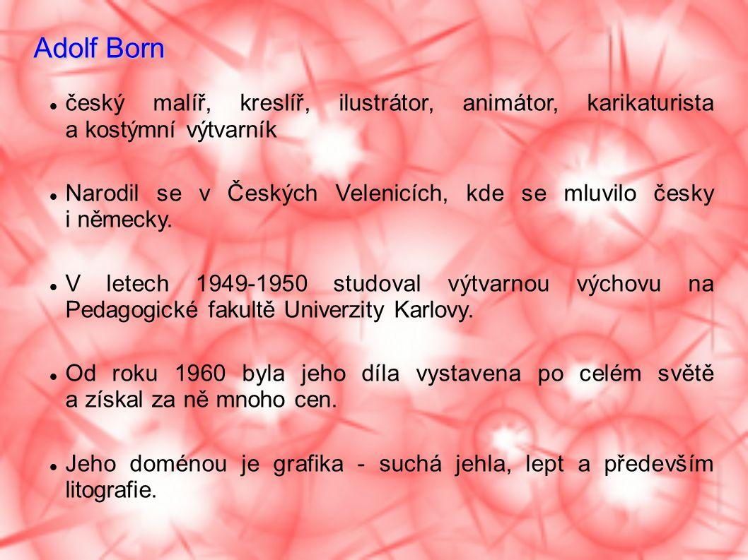 Adolf Born český malíř, kreslíř, ilustrátor, animátor, karikaturista a kostýmní výtvarník.