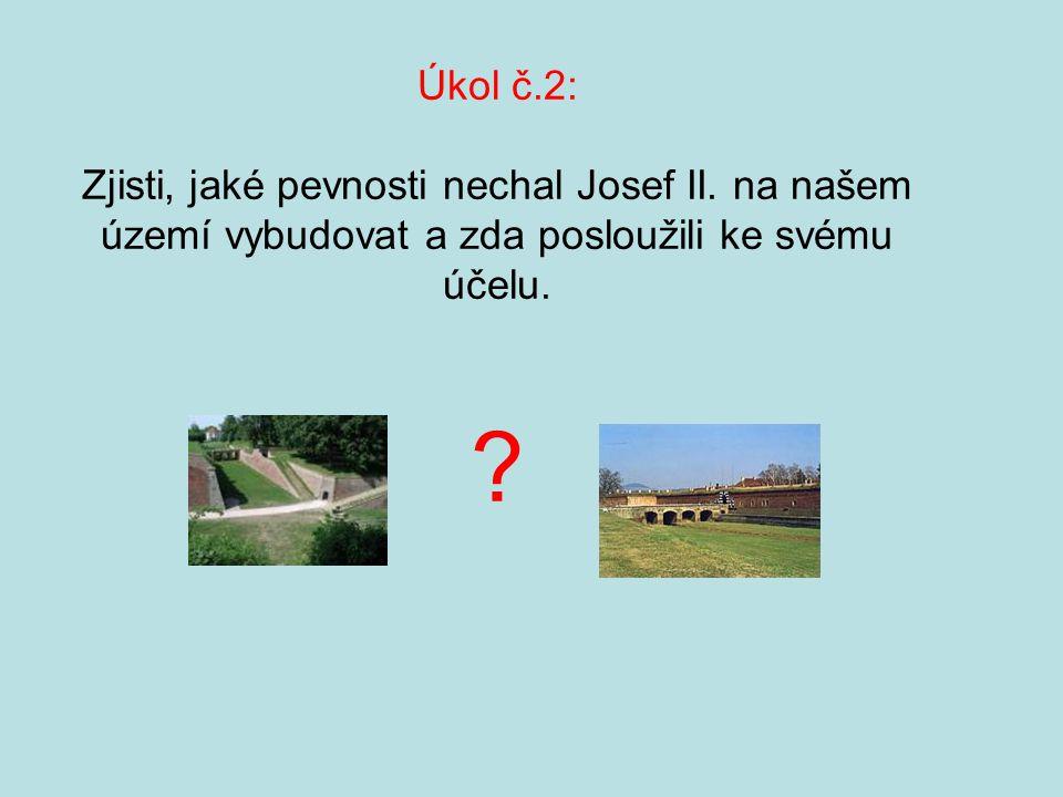 Úkol č. 2: Zjisti, jaké pevnosti nechal Josef II