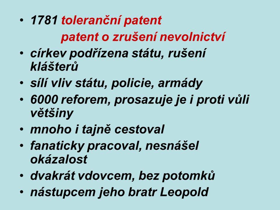 1781 toleranční patent patent o zrušení nevolnictví. církev podřízena státu, rušení klášterů. sílí vliv státu, policie, armády.