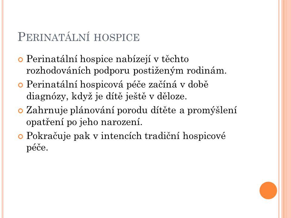 Perinatální hospice Perinatální hospice nabízejí v těchto rozhodováních podporu postiženým rodinám.