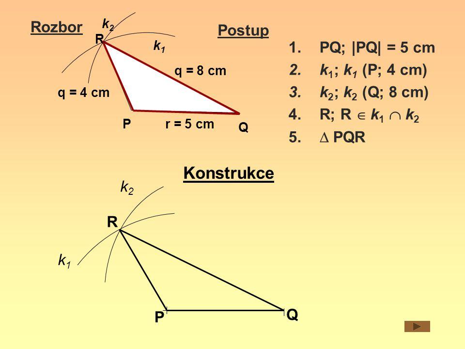 Konstrukce Rozbor Postup PQ; |PQ| = 5 cm k1; k1 (P; 4 cm)