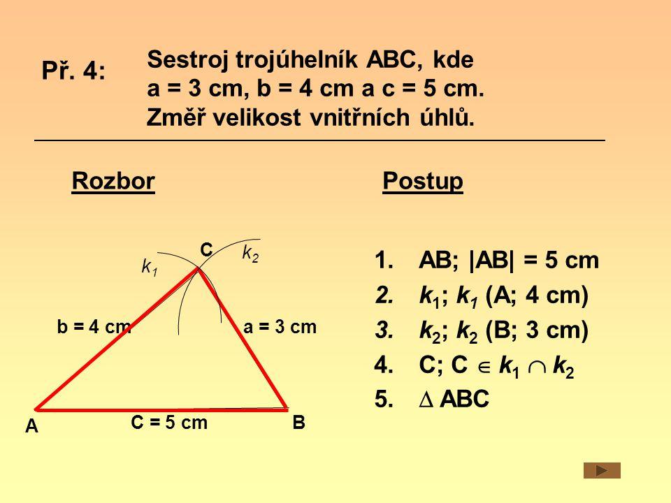 Sestroj trojúhelník ABC, kde a = 3 cm, b = 4 cm a c = 5 cm