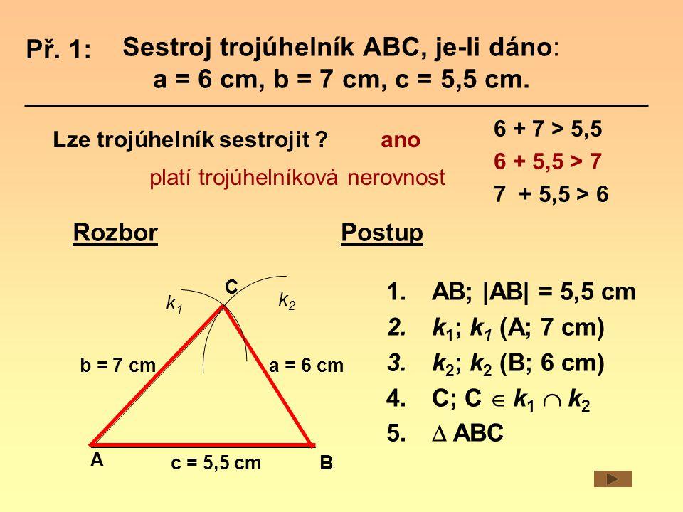 Sestroj trojúhelník ABC, je-li dáno: a = 6 cm, b = 7 cm, c = 5,5 cm.