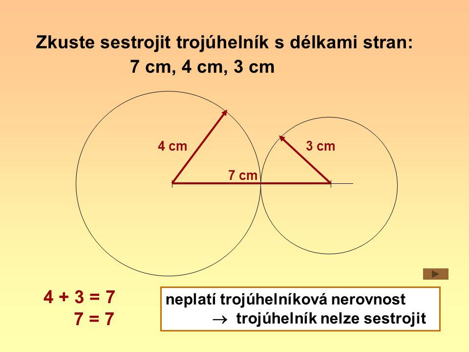 Zkuste sestrojit trojúhelník s délkami stran: 7 cm, 4 cm, 3 cm