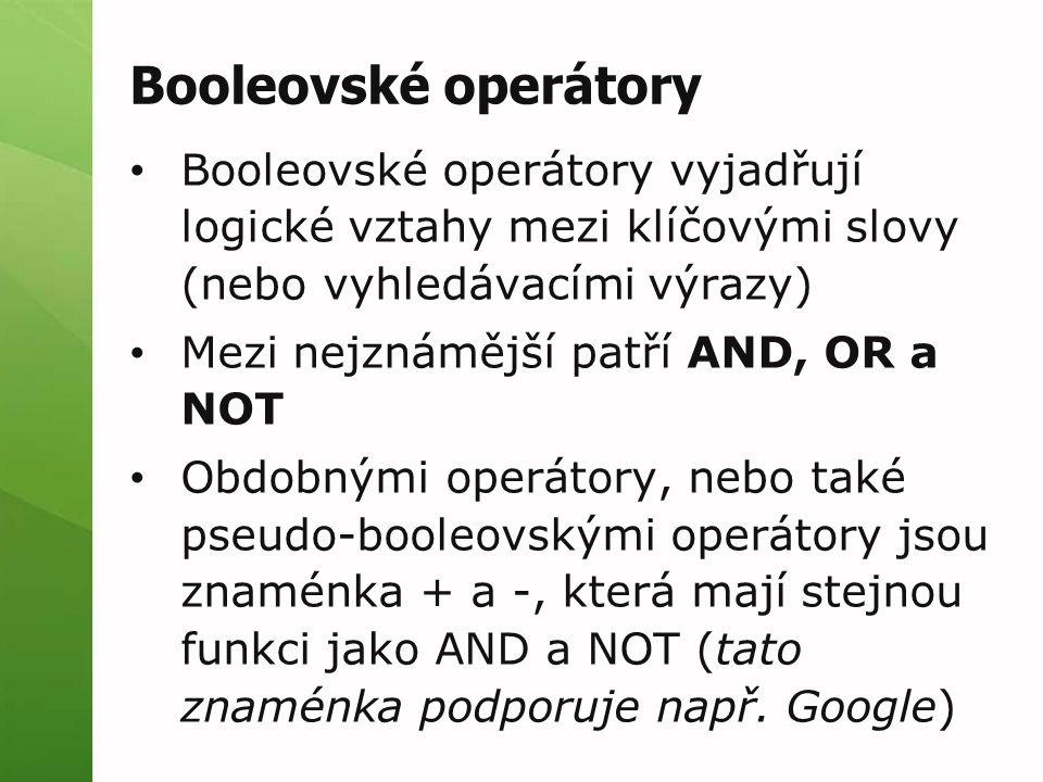 Booleovské operátory Booleovské operátory vyjadřují logické vztahy mezi klíčovými slovy (nebo vyhledávacími výrazy)