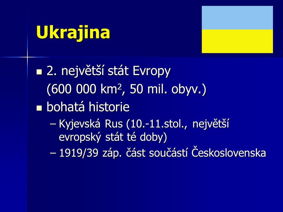 Ukrajina 2. největší stát Evropy (600 000 km2, 50 mil. obyv.)