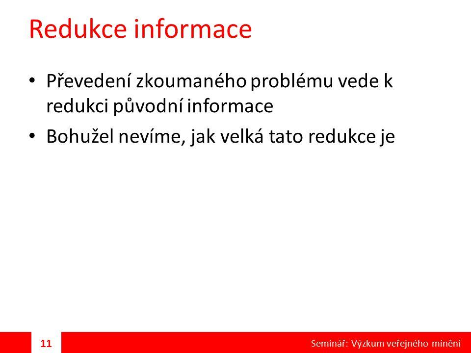 Redukce informace Převedení zkoumaného problému vede k redukci původní informace. Bohužel nevíme, jak velká tato redukce je.