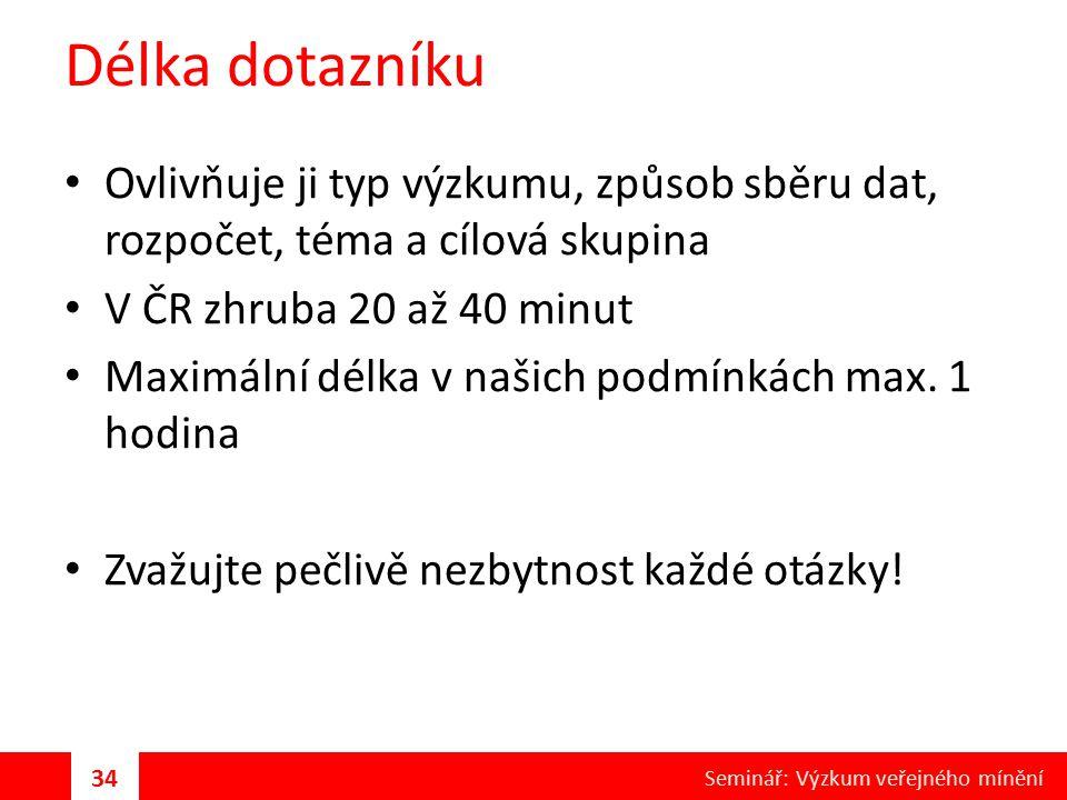 Délka dotazníku Ovlivňuje ji typ výzkumu, způsob sběru dat, rozpočet, téma a cílová skupina. V ČR zhruba 20 až 40 minut.