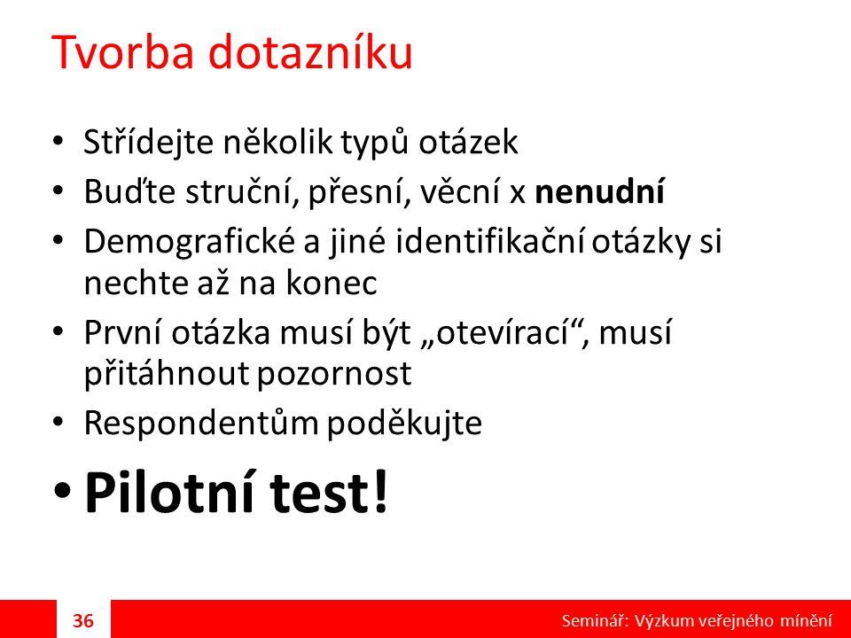Pilotní test! Tvorba dotazníku Střídejte několik typů otázek