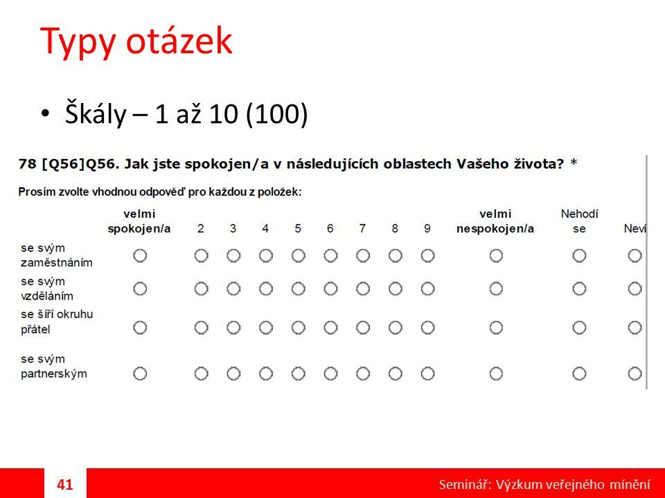 Typy otázek Škály – 1 až 10 (100) Seminář: Výzkum veřejného mínění