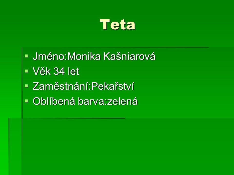 Teta Jméno:Monika Kašniarová Věk 34 let Zaměstnání:Pekařství