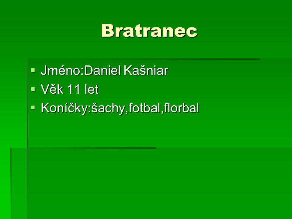 Bratranec Jméno:Daniel Kašniar Věk 11 let Koníčky:šachy,fotbal,florbal