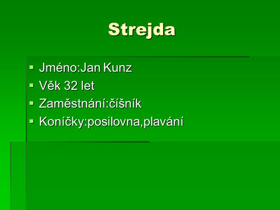 Strejda Jméno:Jan Kunz Věk 32 let Zaměstnání:číšník