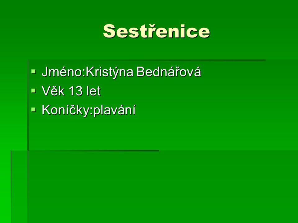 Sestřenice Jméno:Kristýna Bednářová Věk 13 let Koníčky:plavání