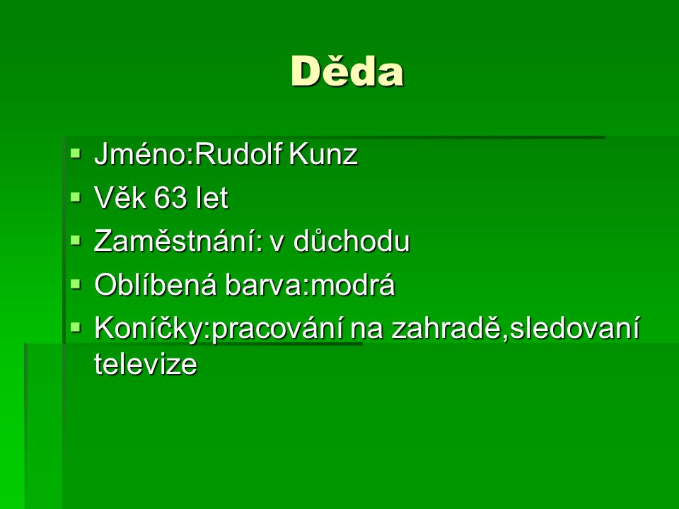 Děda Jméno:Rudolf Kunz Věk 63 let Zaměstnání: v důchodu