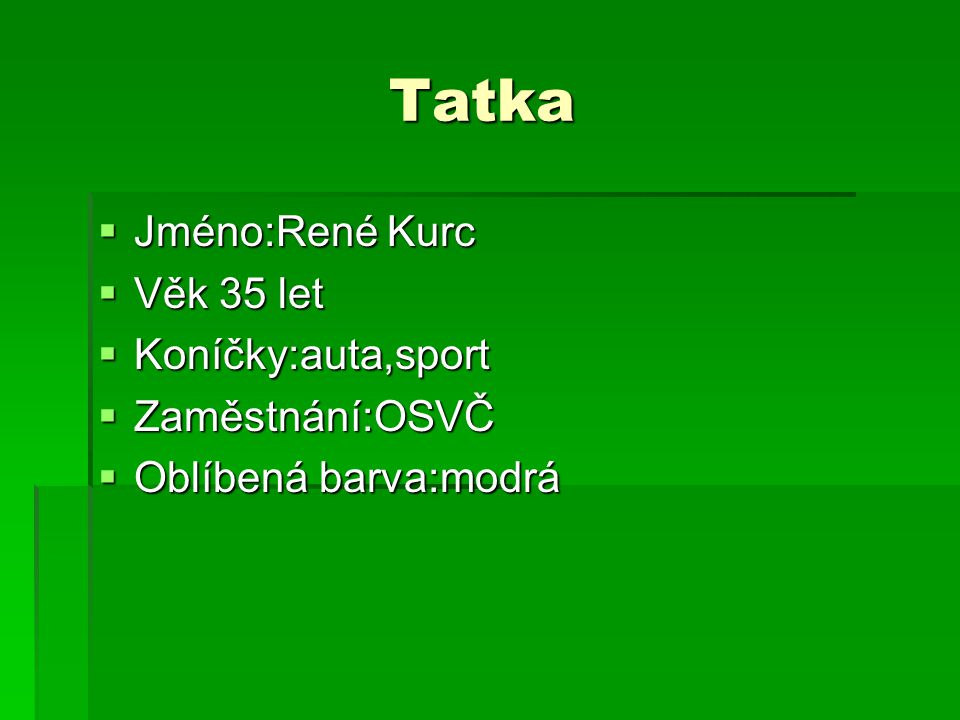 Tatka Jméno:René Kurc Věk 35 let Koníčky:auta,sport Zaměstnání:OSVČ