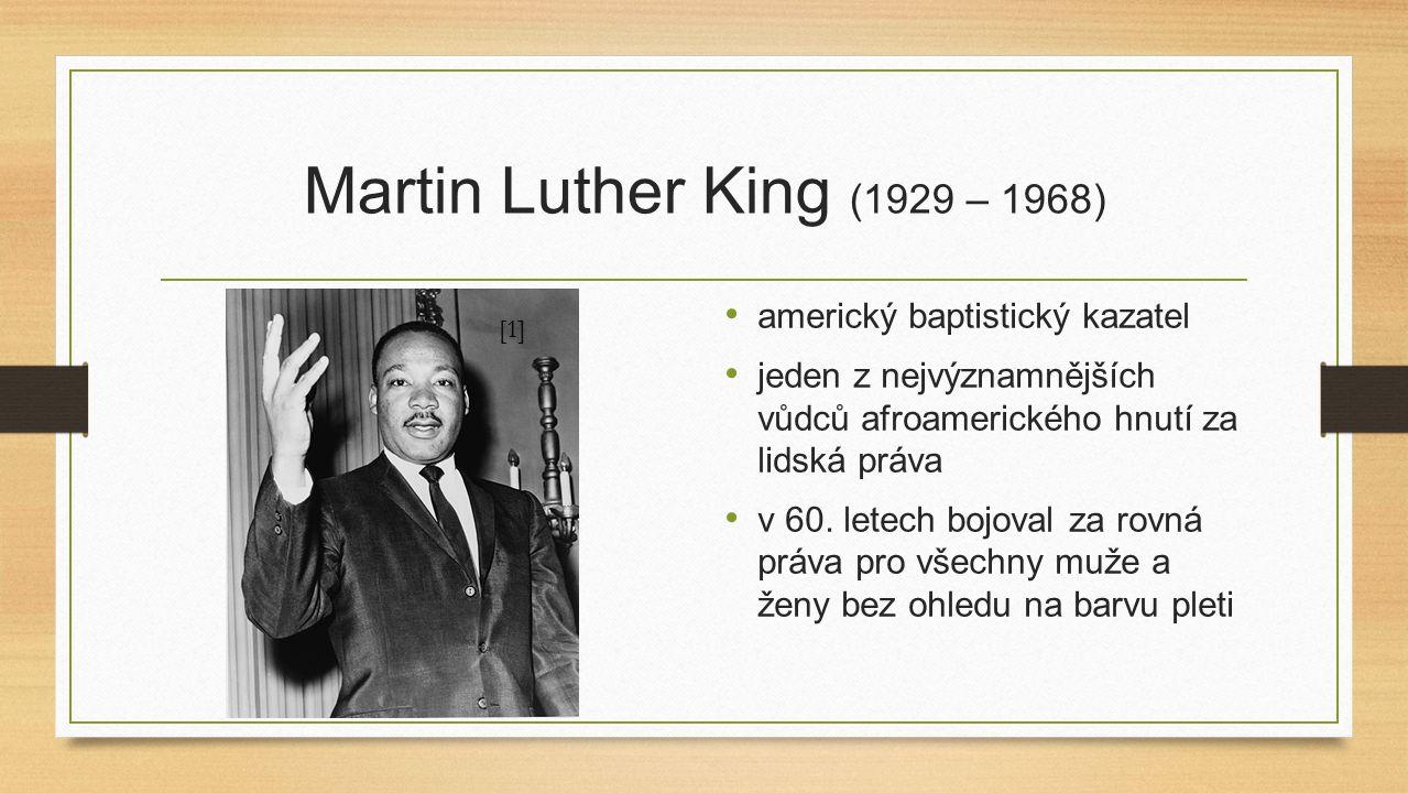 Martin Luther King (1929 – 1968) americký baptistický kazatel