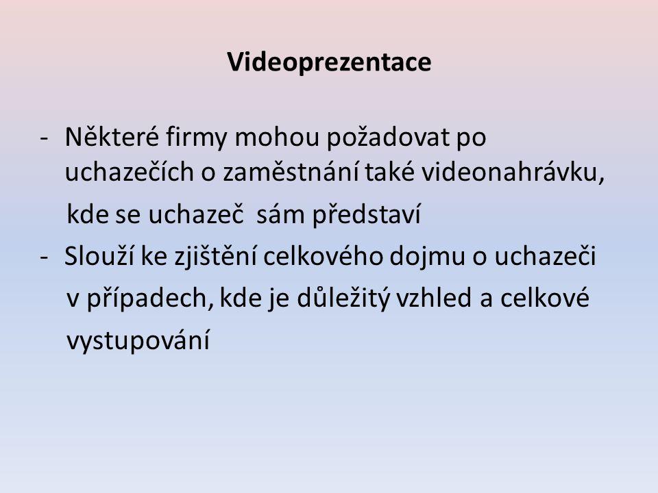 Videoprezentace Některé firmy mohou požadovat po uchazečích o zaměstnání také videonahrávku, kde se uchazeč sám představí.