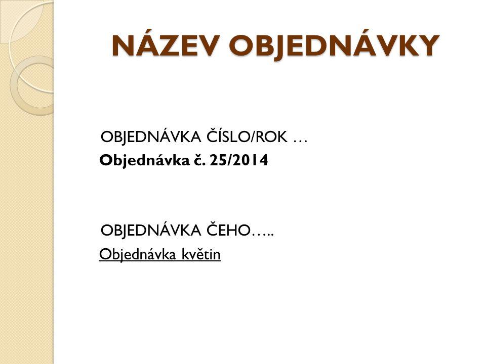 NÁZEV OBJEDNÁVKY OBJEDNÁVKA ČÍSLO/ROK … Objednávka č. 25/2014
