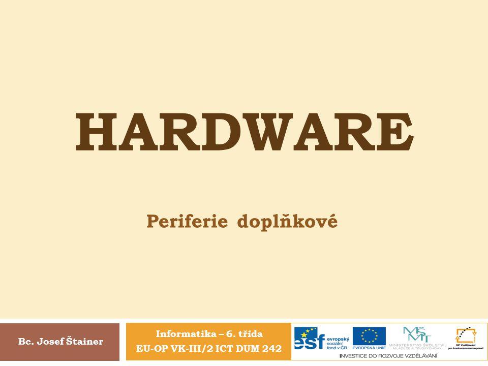 Hardware Periferie doplňkové Informatika – 6. třída Bc. Josef Štainer