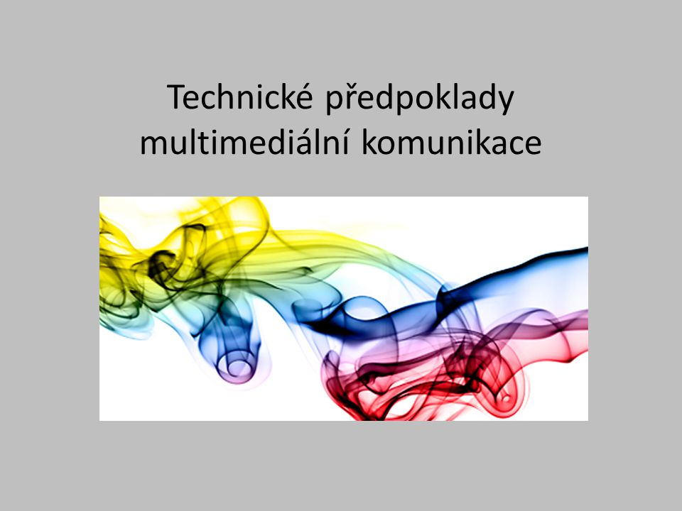 Technické předpoklady multimediální komunikace