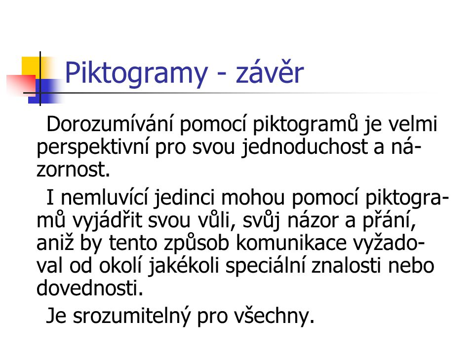 Piktogramy - závěr Dorozumívání pomocí piktogramů je velmi perspektivní pro svou jednoduchost a ná-zornost.