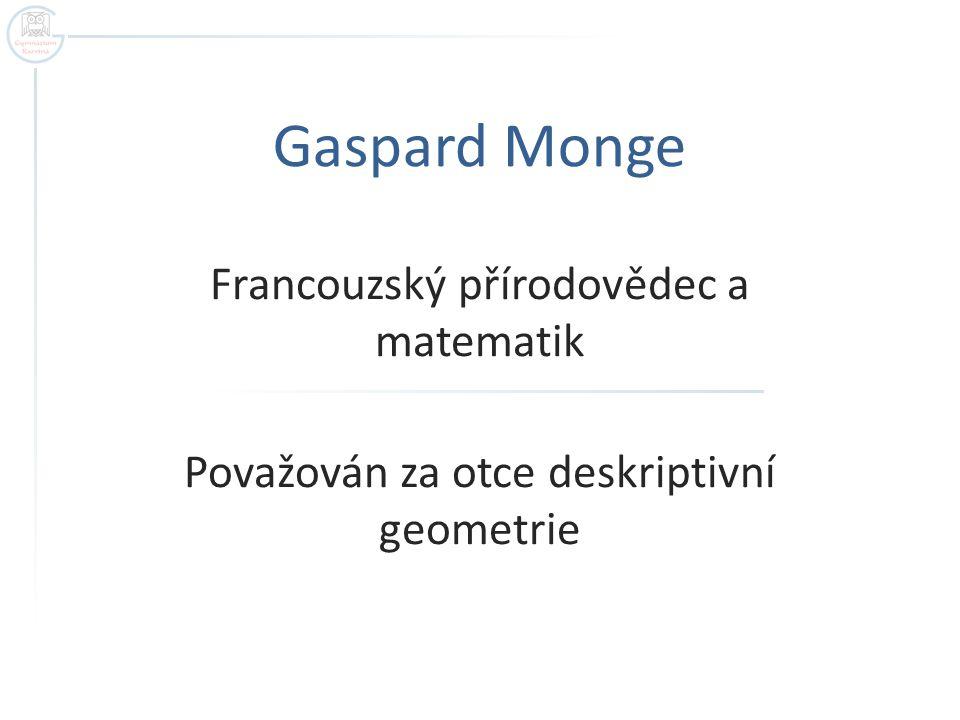 Gaspard Monge Francouzský přírodovědec a matematik