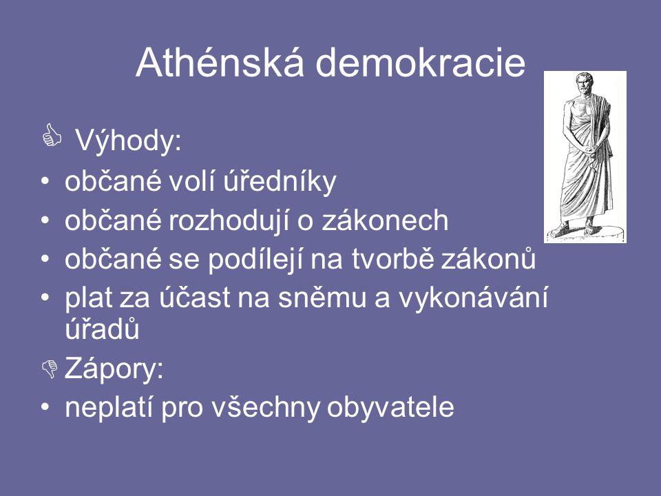 Athénská demokracie  Výhody: občané volí úředníky