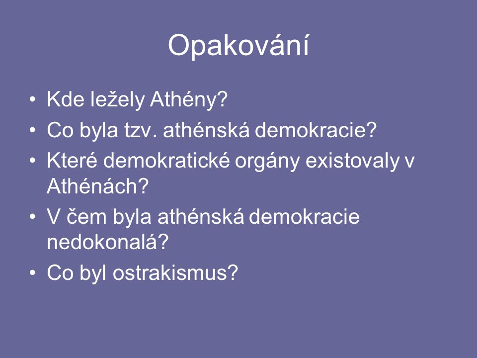 Opakování Kde ležely Athény Co byla tzv. athénská demokracie