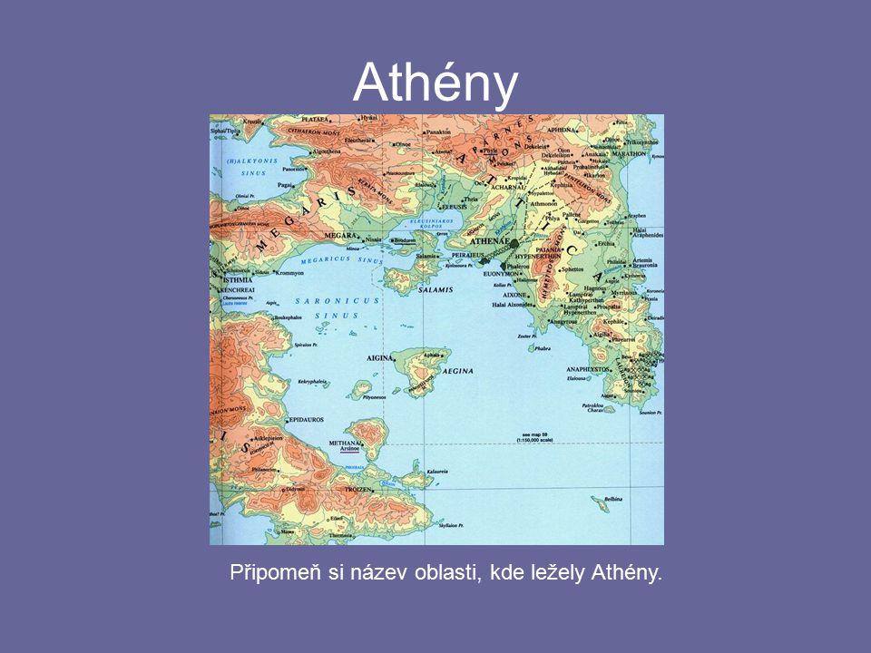 Athény Připomeň si název oblasti, kde ležely Athény.