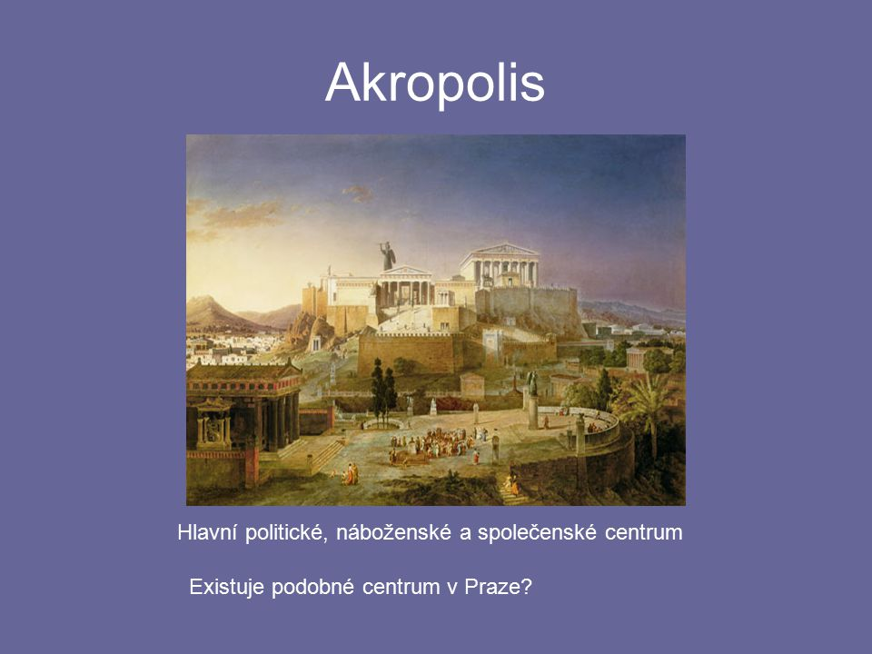 Akropolis Hlavní politické, náboženské a společenské centrum