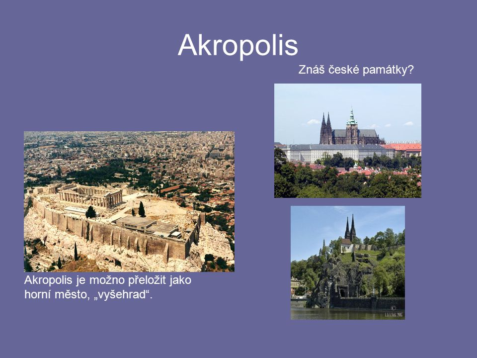 Akropolis Znáš české památky Akropolis je možno přeložit jako