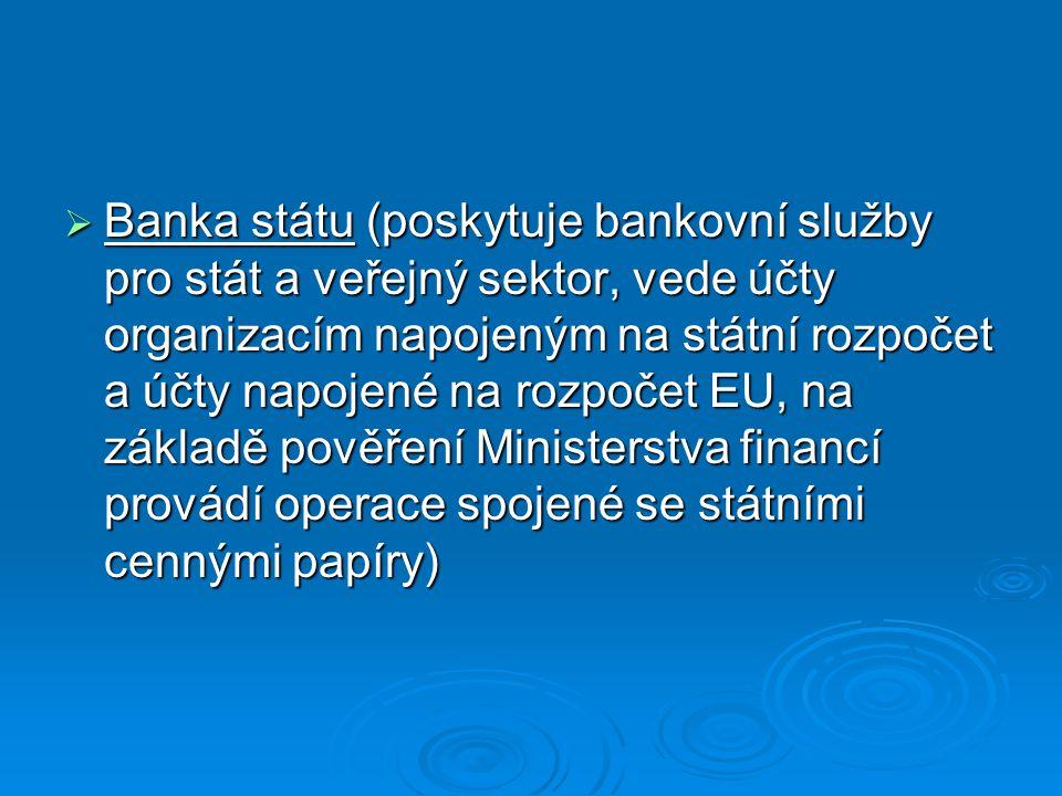Banka státu (poskytuje bankovní služby pro stát a veřejný sektor, vede účty organizacím napojeným na státní rozpočet a účty napojené na rozpočet EU, na základě pověření Ministerstva financí provádí operace spojené se státními cennými papíry)
