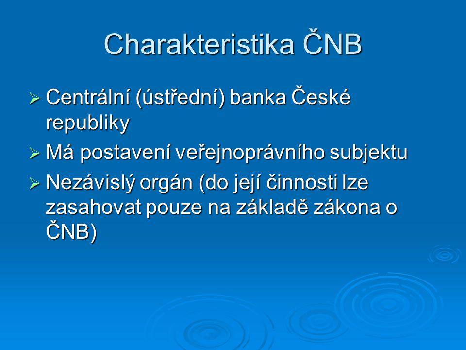 Charakteristika ČNB Centrální (ústřední) banka České republiky