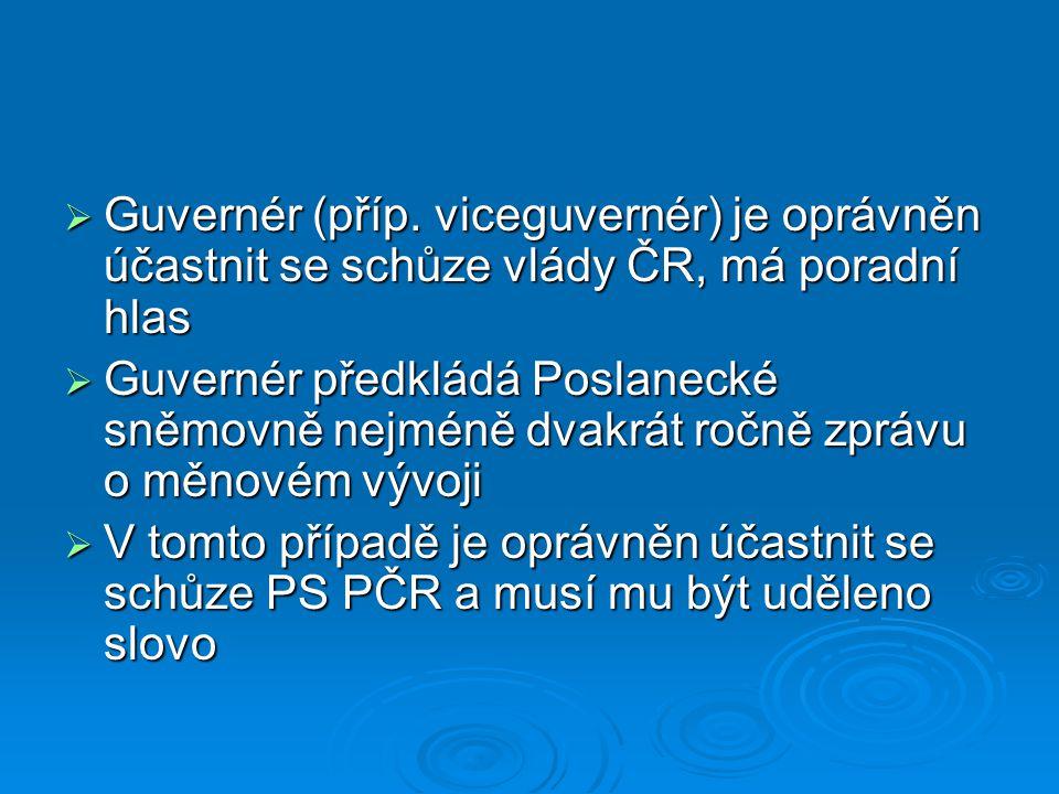 Guvernér (příp. viceguvernér) je oprávněn účastnit se schůze vlády ČR, má poradní hlas