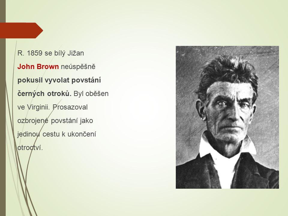 R. 1859 se bílý Jižan John Brown neúspěšně pokusil vyvolat povstání černých otroků.