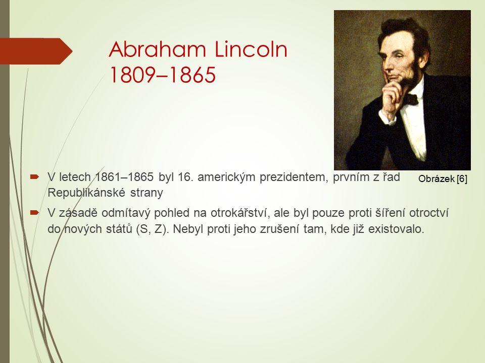 Abraham Lincoln 1809–1865 V letech 1861–1865 byl 16. americkým prezidentem, prvním z řad Republikánské strany.