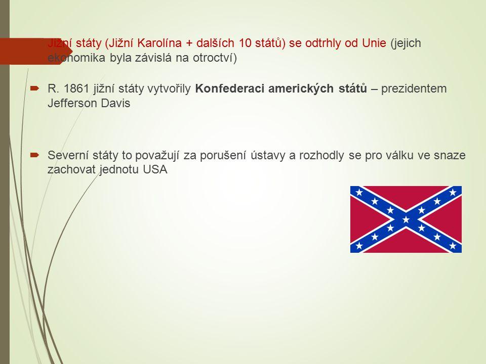 Jižní státy (Jižní Karolína + dalších 10 států) se odtrhly od Unie (jejich ekonomika byla závislá na otroctví)