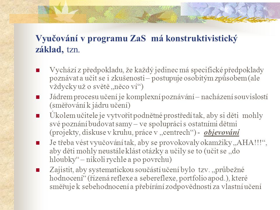 Vyučování v programu ZaS má konstruktivistický základ, tzn.