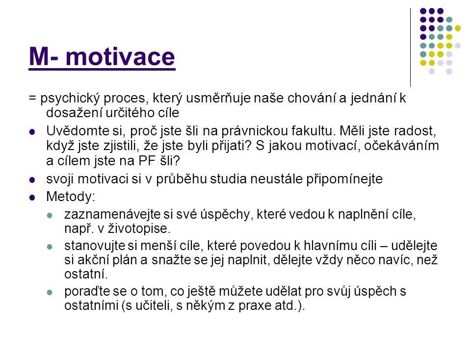 M- motivace = psychický proces, který usměrňuje naše chování a jednání k dosažení určitého cíle.