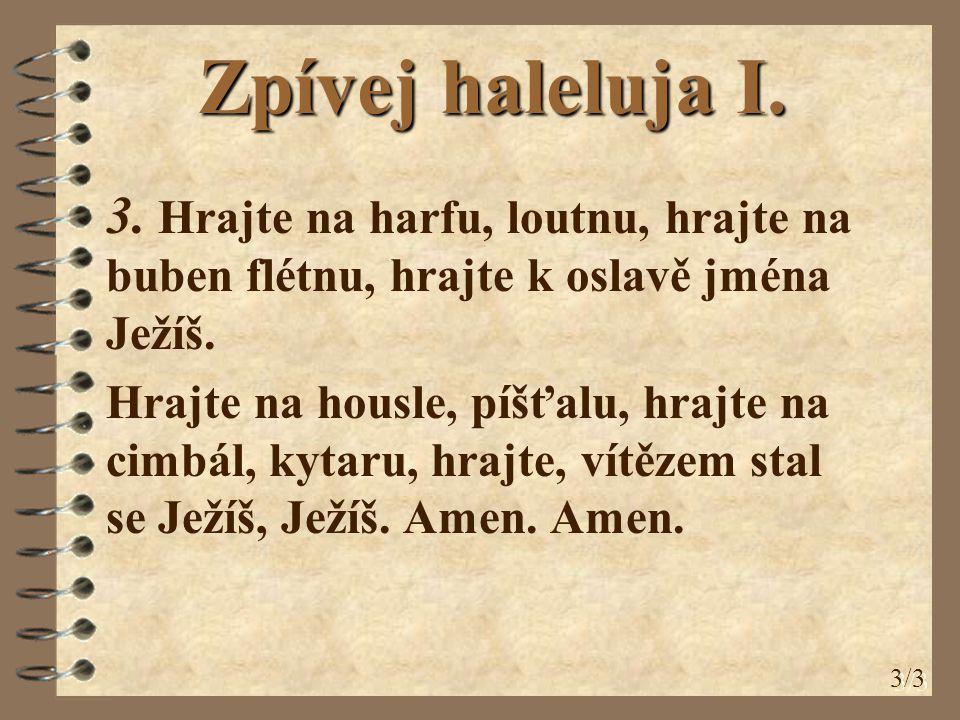 Zpívej haleluja I. 3. Hrajte na harfu, loutnu, hrajte na buben flétnu, hrajte k oslavě jména Ježíš.