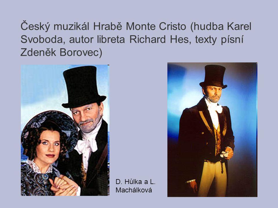 Český muzikál Hrabě Monte Cristo (hudba Karel Svoboda, autor libreta Richard Hes, texty písní Zdeněk Borovec)