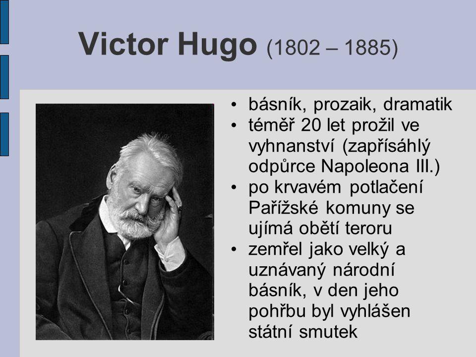 Victor Hugo (1802 – 1885) básník, prozaik, dramatik