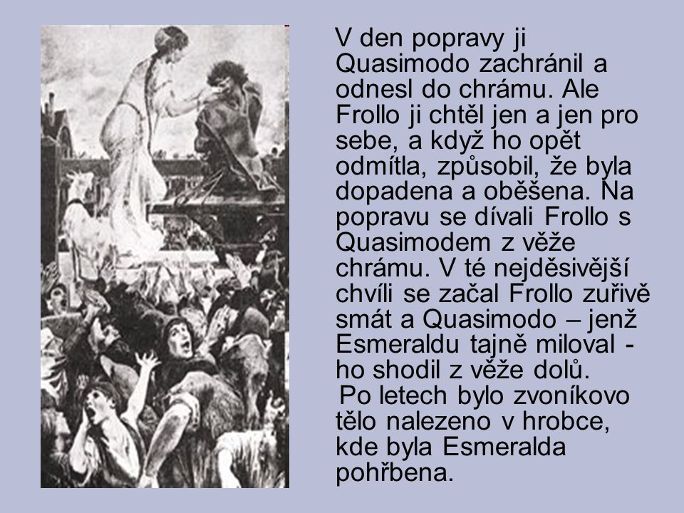 V den popravy ji Quasimodo zachránil a odnesl do chrámu