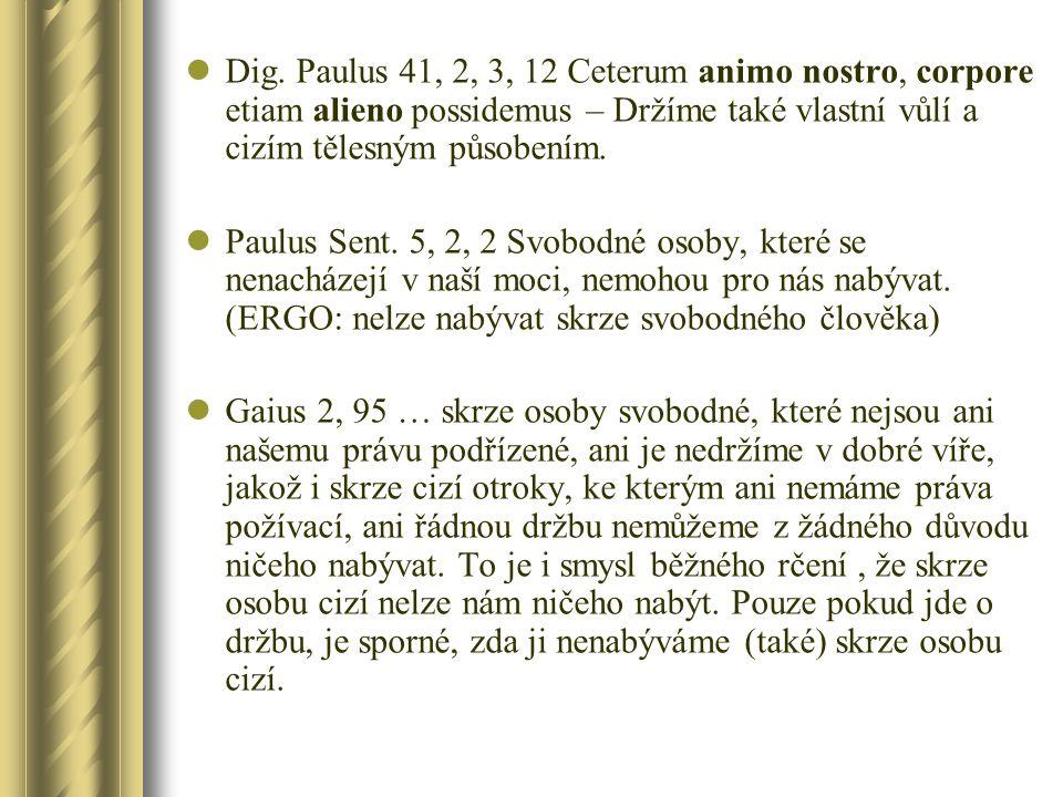 Dig. Paulus 41, 2, 3, 12 Ceterum animo nostro, corpore etiam alieno possidemus – Držíme také vlastní vůlí a cizím tělesným působením.