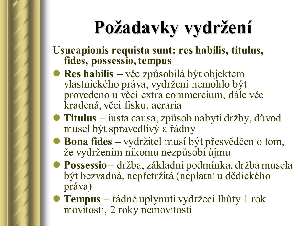 Požadavky vydržení Usucapionis requista sunt: res habilis, titulus, fides, possessio, tempus.