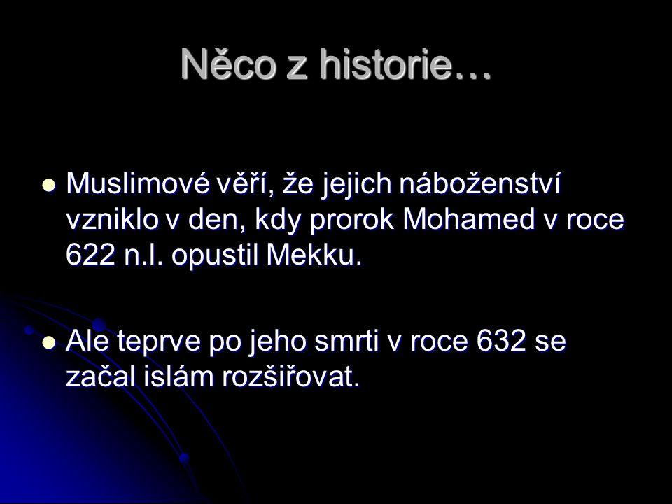 Něco z historie… Muslimové věří, že jejich náboženství vzniklo v den, kdy prorok Mohamed v roce 622 n.l. opustil Mekku.