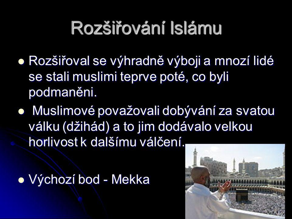 Rozšiřování Islámu Rozšiřoval se výhradně výboji a mnozí lidé se stali muslimi teprve poté, co byli podmaněni.