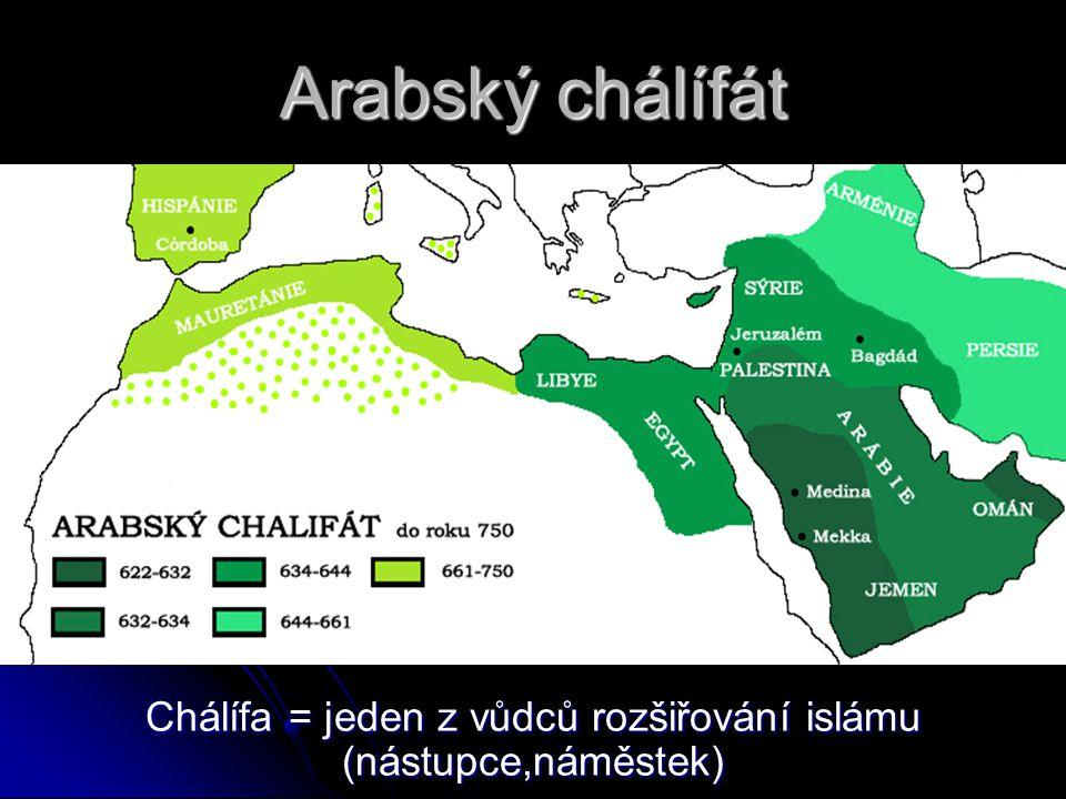 Chálífa = jeden z vůdců rozšiřování islámu (nástupce,náměstek)
